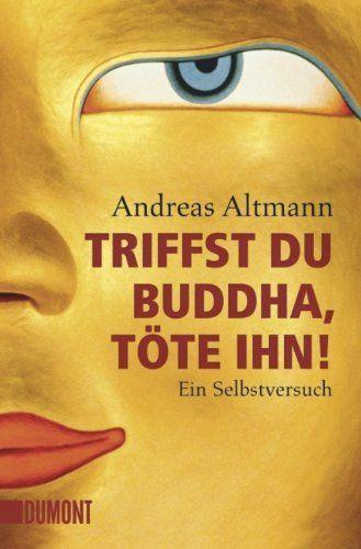 Triffst Du Buddha Töte Ihn Ein Selbstversuchamazondebücher