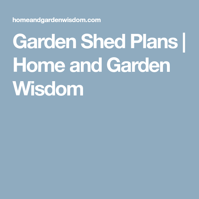 Garden Shed Plans Home And Garden Wisdom 12x8shedplans 10x10 Shed Plans Native Plant Landscape Garden Shed
