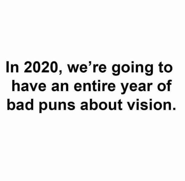 In 2020 We Re Going To Have An Entire Year Of Bad Puns About Vision Puns Puns Jokes Bad Puns