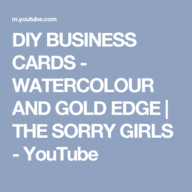Diy business cards watercolour and gold edge the sorry girls diy business cards watercolour and gold edge the sorry girls youtube reheart Choice Image
