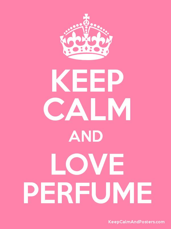 Keep Calm and Love Perfume