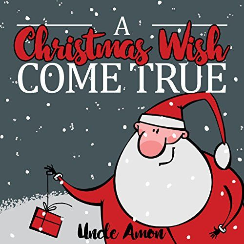 A Christmas Wish Come True Christmas Story Picture Book For Kids Children Christmas Books By Amon Uncle Christmas Books Picture Book A Christmas Story