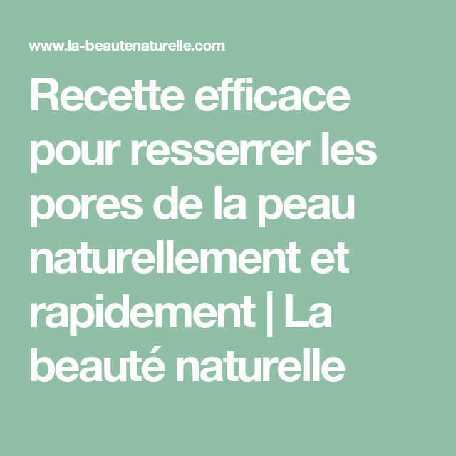 recette efficace pour resserrer les pores de la peau naturellement beaute pinterest beaut. Black Bedroom Furniture Sets. Home Design Ideas