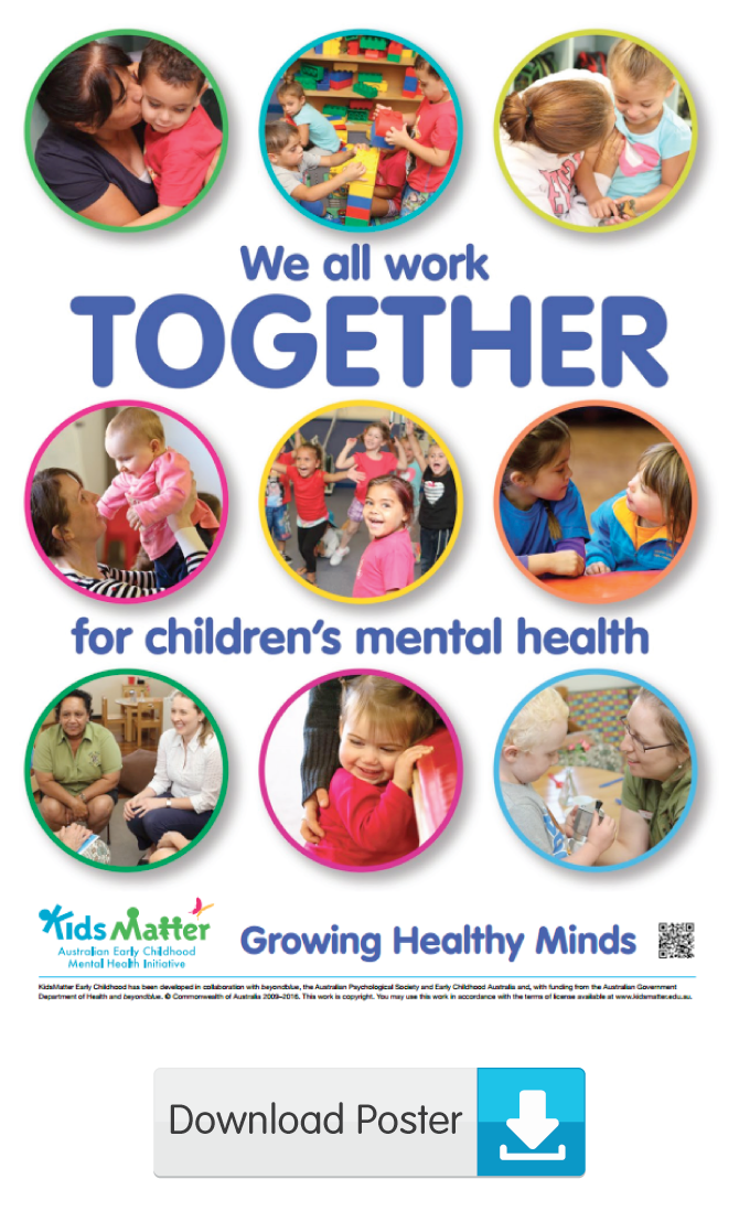 We all work together for children's mental health | kidsmatter.edu.au Early Childhood Mental Health