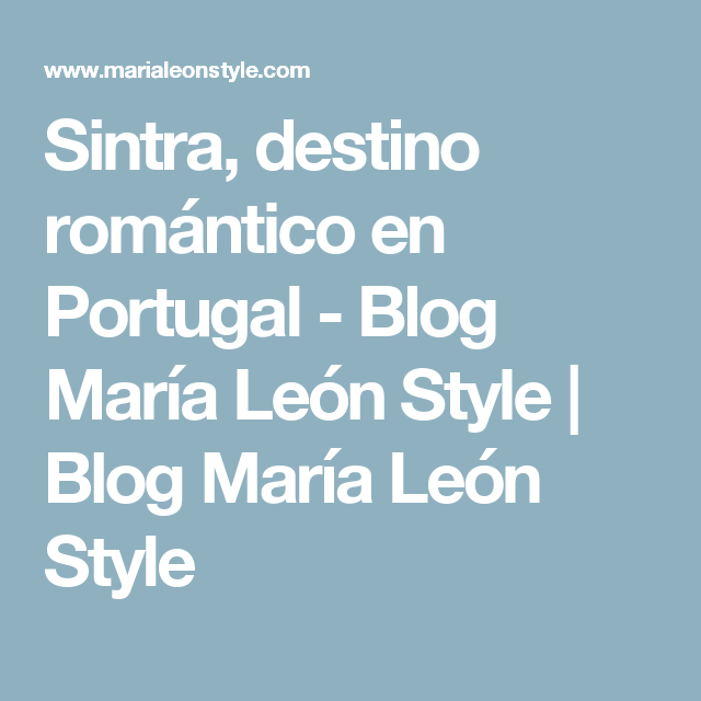 Sintra, destino romántico en Portugal - Blog María León Style | Blog María León Style