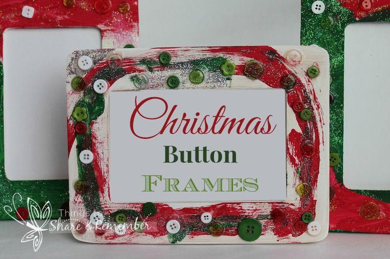 Christmas Button Frames Share Remember Celebrating Child Home Christmas Buttons Preschool Christmas Christmas Activities For Kids