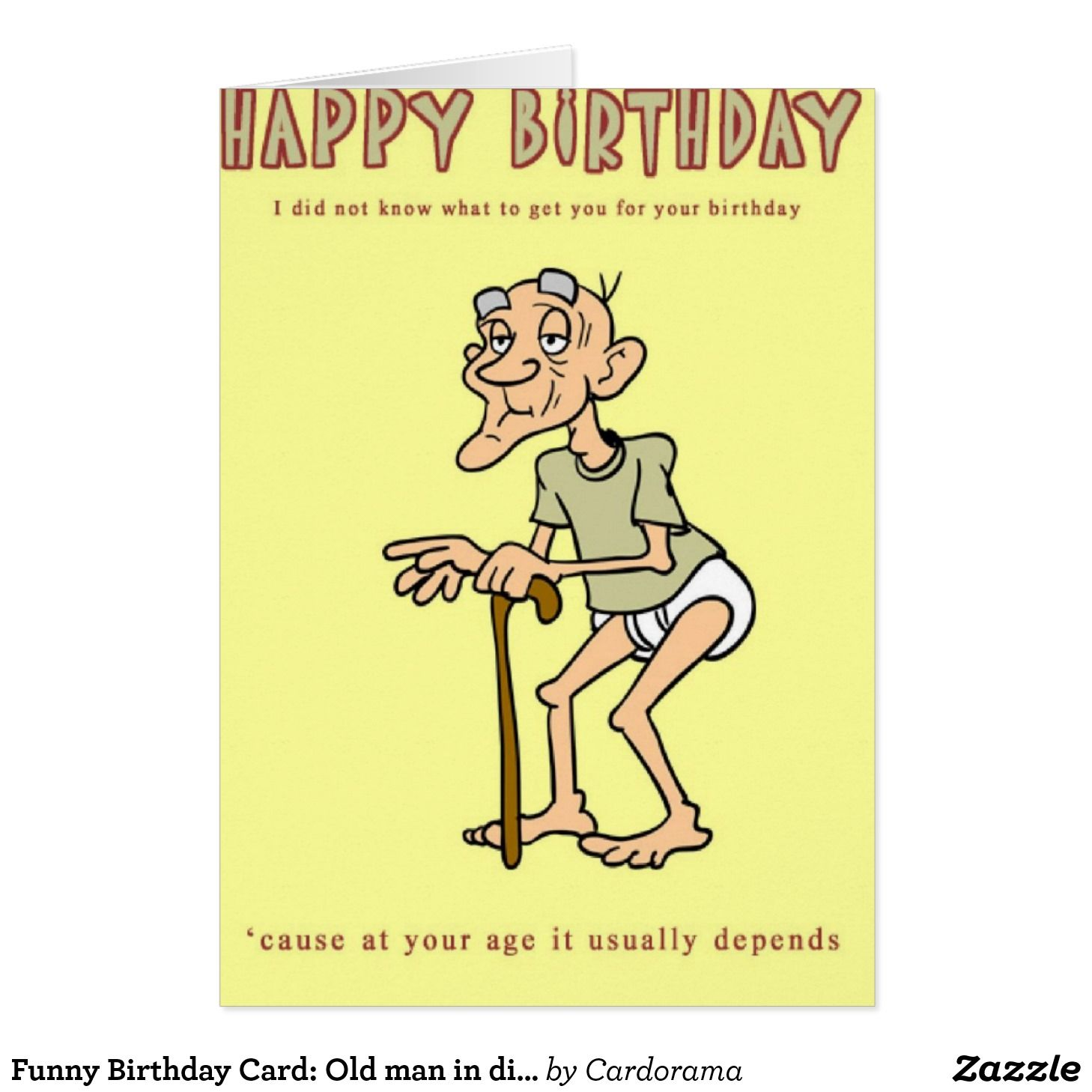 Funny Birthday Card Old Man In Diapers Card Zazzle Com Birthday Jokes Funny Happy Birthday Wishes Birthday Humor