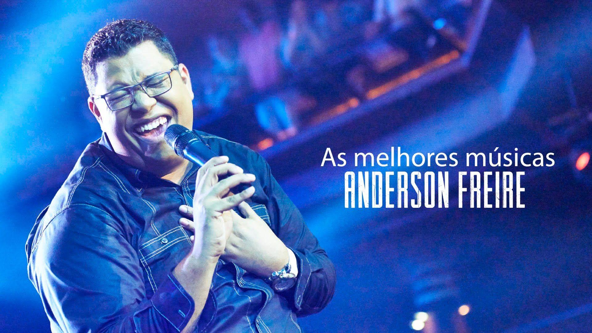 As Melhores E Mais Tocadas Musicas Do Cantor Anderson Freire