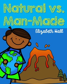 Natural Vs Man Made For Little Learners Little Learners Social Studies Communities Environment Lesson Plans