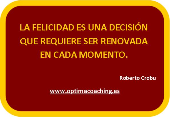 La Felicidad Es Una Decisión Que Requiere Ser Renovada En Cada Momento