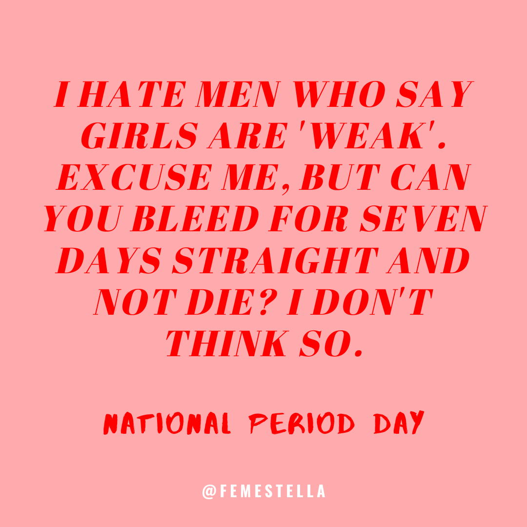 What Is National Period Day Feminist Quotes Funny Feminist Quotes Girl Power Quotes