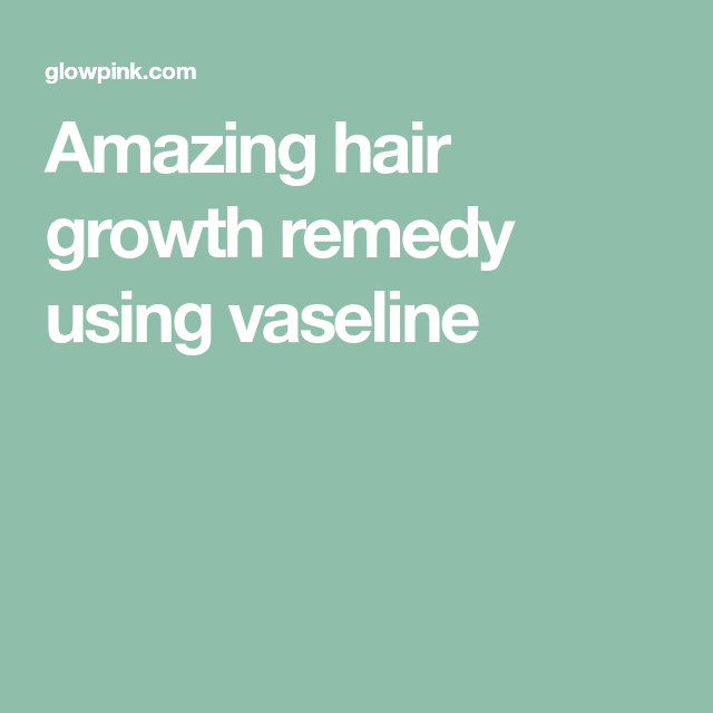 Amazing hair growth remedy using vaseline   Cool ...