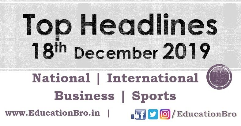 Top Headlines 18th December 2019 Educationbro Top Headlines 18th