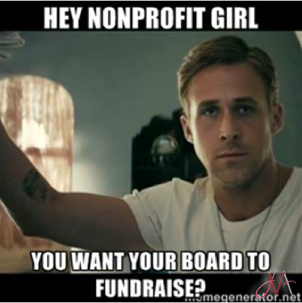 341efa05d09d363fc28fe23faf6d6dac hey nonprofit girl, you want your board to fundraise? hey