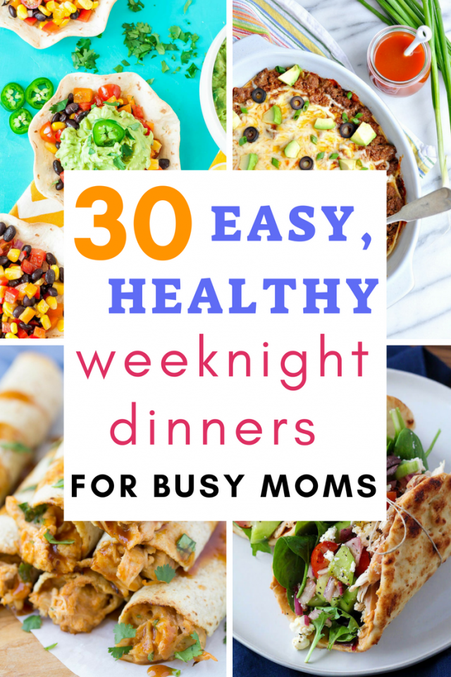 30 Healthy, EASY Weeknight Dinners for Busy Moms