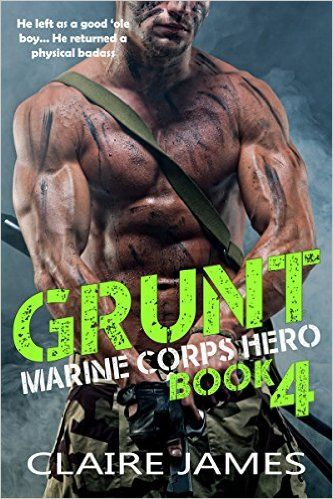 Grunt Marine Corps Hero 4 Bad Boy Military Alpha Hero Romance Kindle Edition