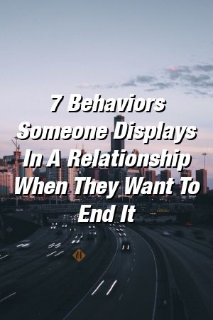 7 Behaviors Someone Displays In A Relationship When They Want to End It by relationcityxyz 7 Behaviors Someone Displays In A Relationship When They Want to End It by rela...