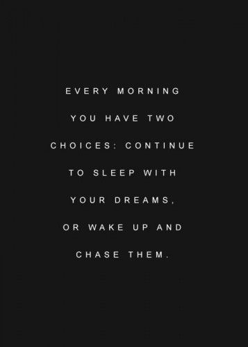 Every Morning You Have The Choice, Continue To Sleep With Your Dreams Or  Wake Up