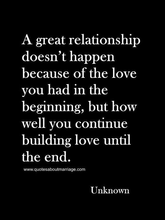 A Great Relationship Doesnt Happen Because Of The Love You Had In The Beginning