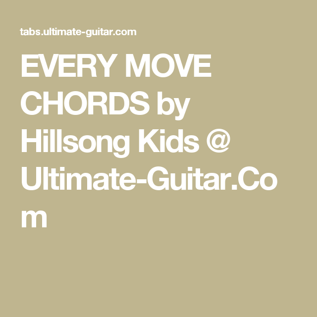 Every Move Chords By Hillsong Kids Ultimate Guitar Things I