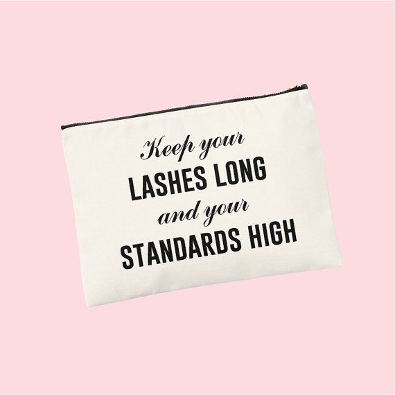 Keep your lashes long and your standards high makeup bag
