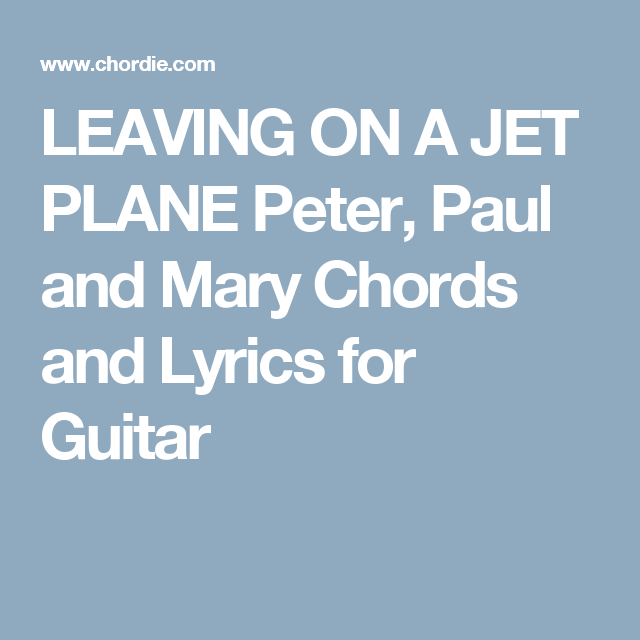 LEAVING ON A JET PLANE Peter, Paul and Mary Chords and Lyrics for ...