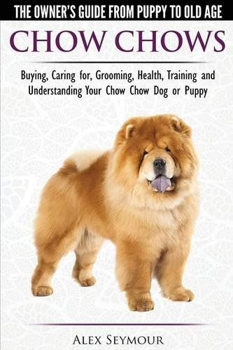 Chow Chows The Owners Guide From Puppy To Old Age Buying Caring