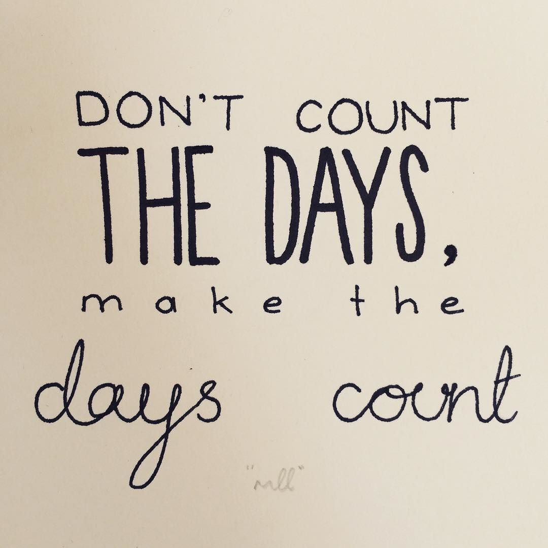 Inspiration Love Quotes Your Time Is Limited On This Earth Make The Days Count