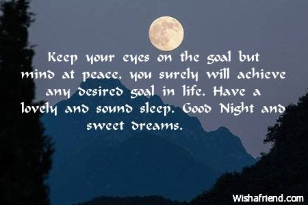 Good Night Wishes Good Night Messages Keep Your Eyes On The Goal But Mind At Peace You Good Night Quotes Night Quotes Good Night Wishes