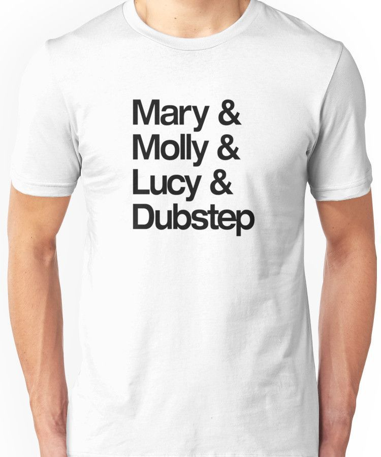 Mary & Molly & Lucy & Dubstep shirt Unisex T-Shirt