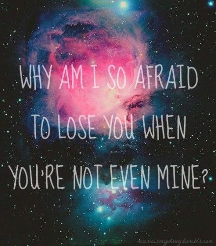 Why Afraid To Lose You Galaxy Quotes Pretty Quotes