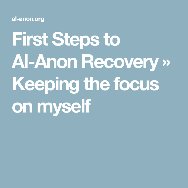 First Steps to Al-Anon Recovery » Keeping the focus on myself