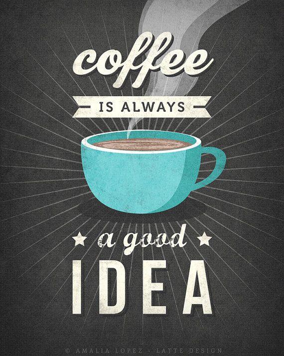 Coffee is always a good idea Coffee print Coffee by LatteDesign #goodcoffee