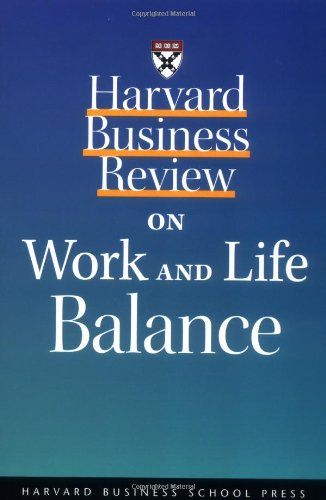 Harvard Business Review On Work And Life Balance Harvard Business