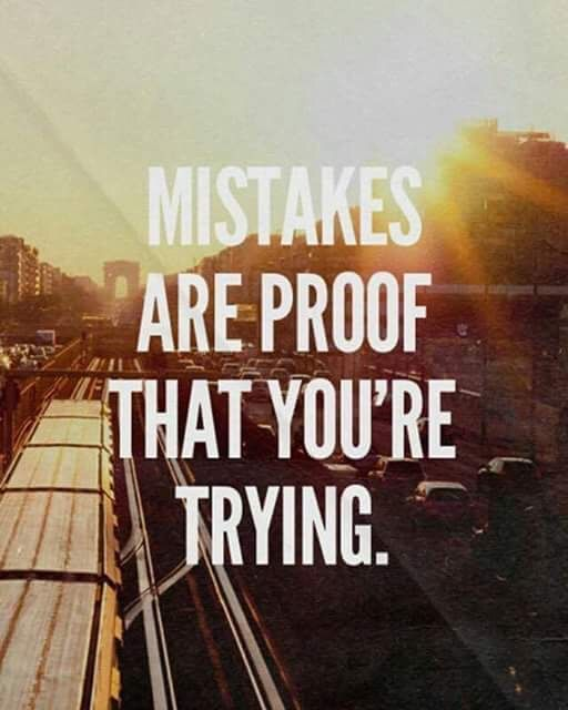 Mistakes are proof you are trying! (From Instagram)