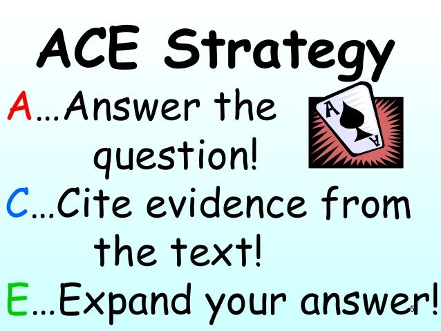 5 ACE Strategy A…Answer the question! C…Cite evidence from the text! E…Expand your answer!