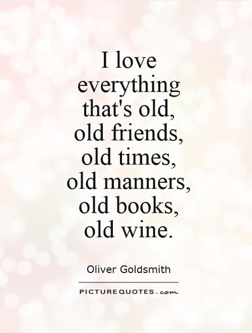 I Love Everything Thats Old Old Friends Old Times Old Manners