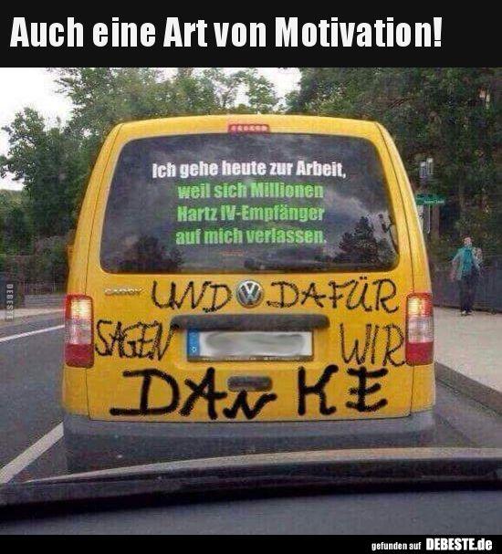 Auch eine Art von Motivation !.. Auch eine Art von