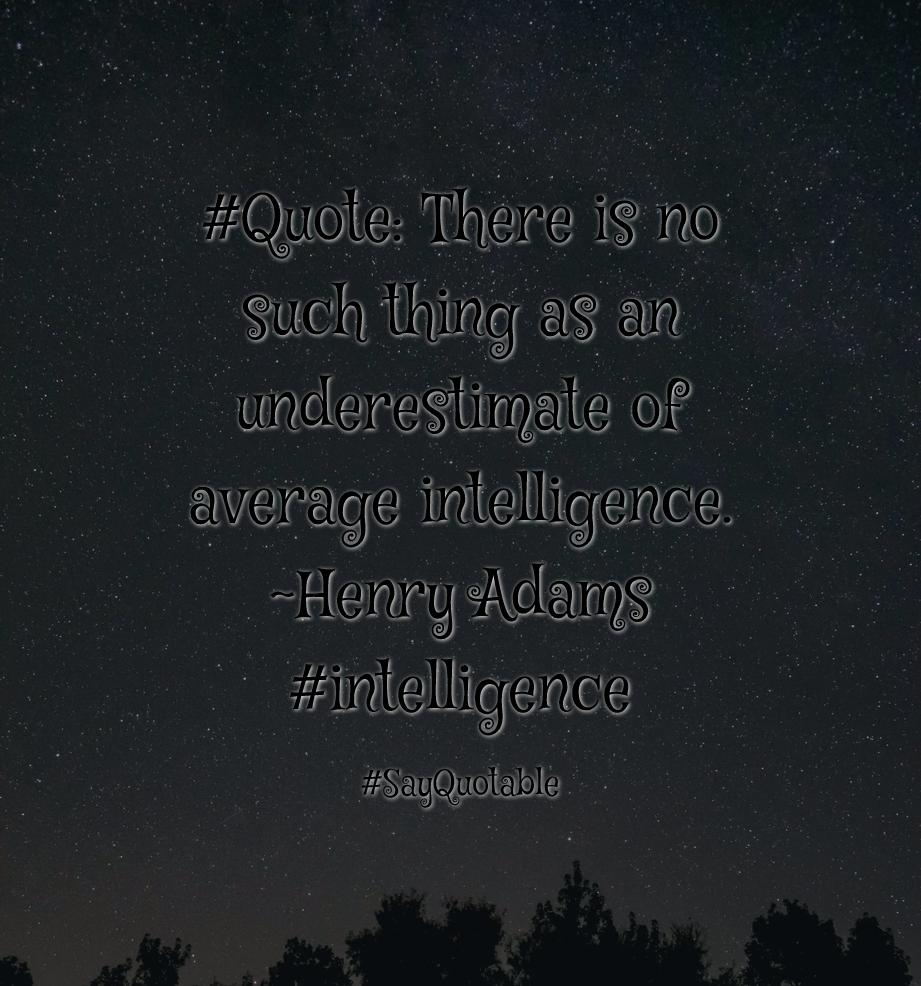 Quotes About #Quote: There Is No Such Thing As An Underestimate Of Average  Intelligence