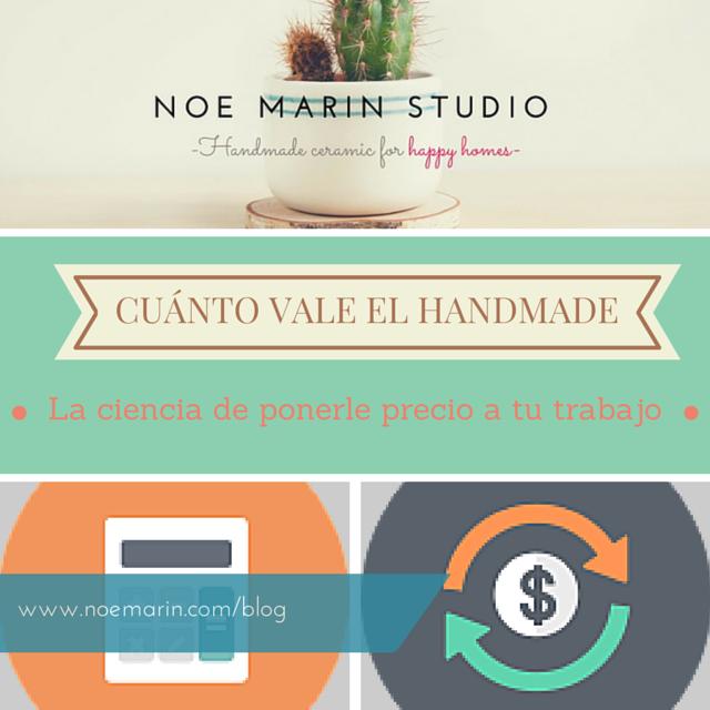 ¿Cuánto vale el handmade? La ciencia de ponerle precio a tu trabajo www.noemarin.com/blog