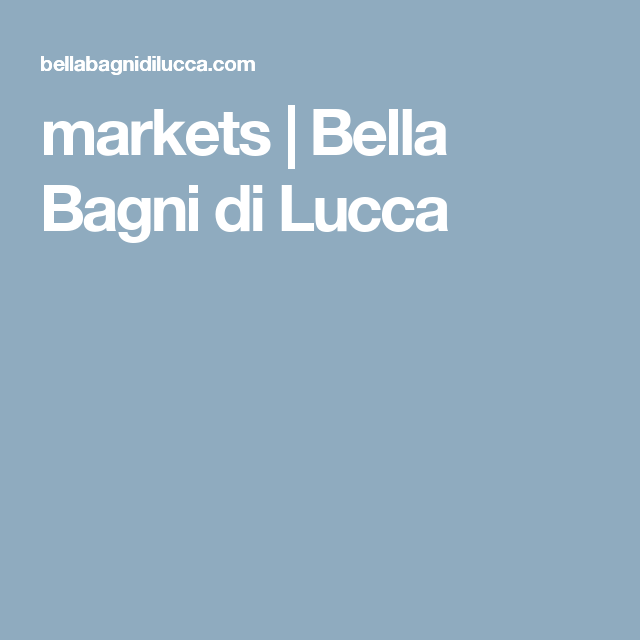 markets | Bella Bagni di Lucca | aaa Italy | Pinterest | Lucca and Italy