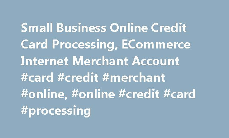 Small business online credit card processing ecommerce internet small business online credit card processing ecommerce internet merchant account card credit reheart Images