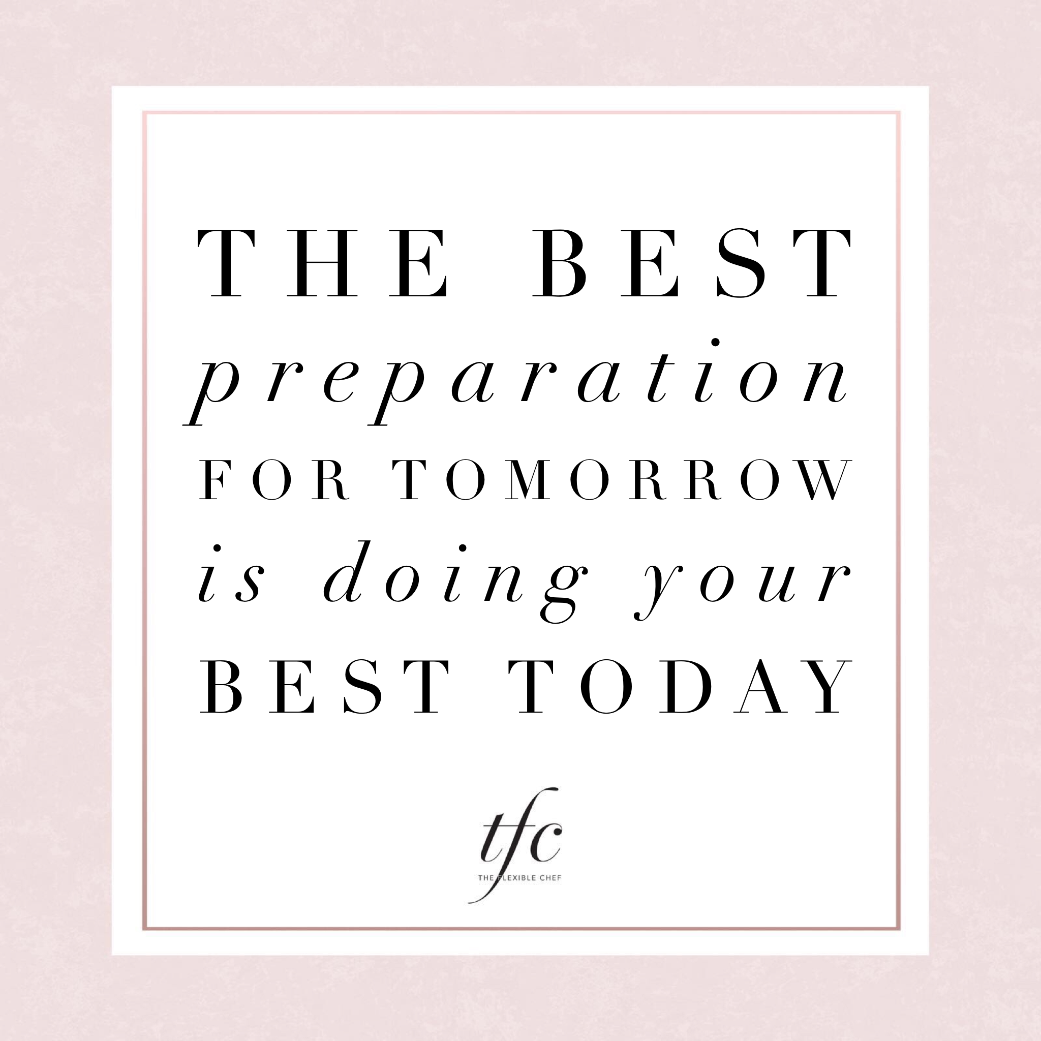 Quotes About Doing Your Best The Best Preparation For Tomorrow Is Doing Your Best Today  Life