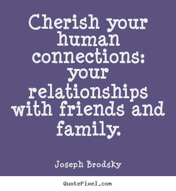 Cherish Your Life Quotes Fascinating Cherish Your Human Connections.xx  Quotes I Lovepart Deux