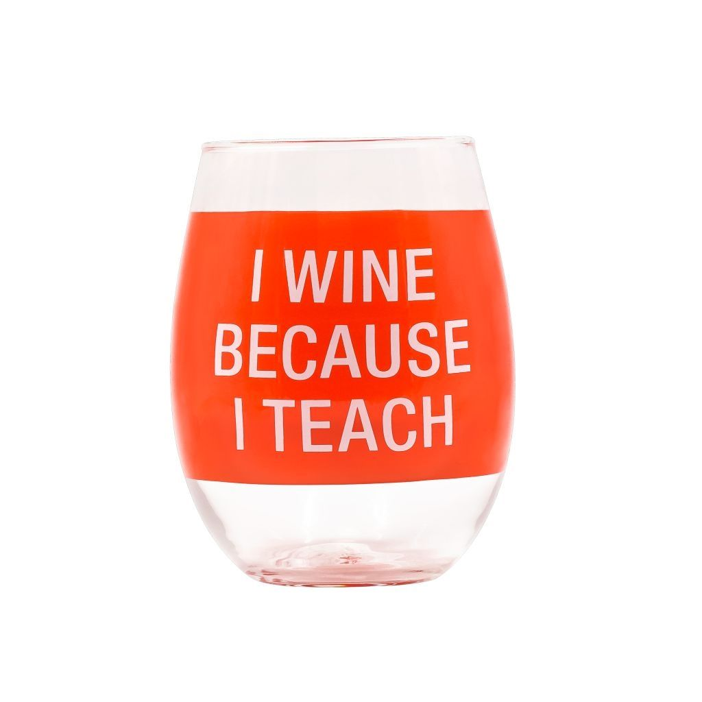 Say What I Wine Because I Teach Wine Glass Wine Glass Wine Glass