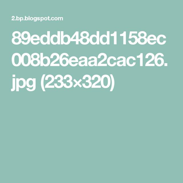 89eddb48dd1158ec008b26eaa2cac126.jpg (233×320)