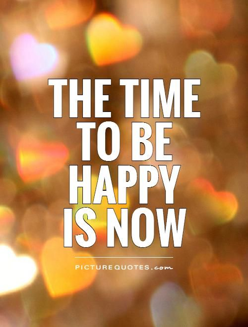 The time to be happy is now - Vibe happiness (With images ...