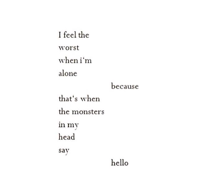 Sad Quotes About Depression: The Monsters In My Head Say Hello #monsters #hello #depression #sad #true #deep #thoughtful