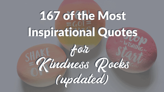 167 of the Most Inspiring Kindness Rocks Quotes and Words