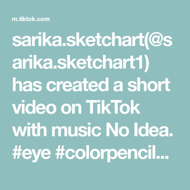 Sarika Sketchart Sarika Sketchart1 Has Created A Short Video On Tiktok With Music No Idea Eye Colorpencils Follow Me On Music Follow Me On Instagram Video